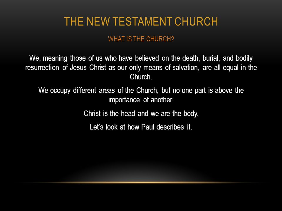 THE NEW TESTAMENT CHURCH We, meaning those of us who have believed on the death, burial, and bodily resurrection of Jesus Christ as our only means of