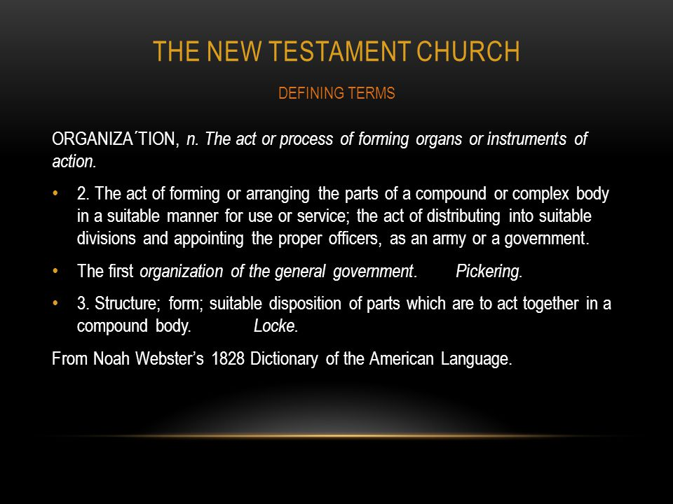 THE NEW TESTAMENT CHURCH ORGANIZA´TION, n. The act or process of forming organs or instruments of action. 2. The act of forming or arranging the parts