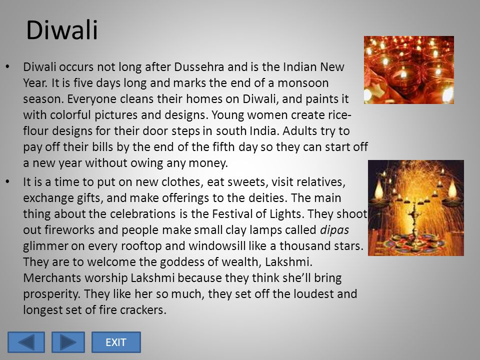 Diwali Diwali occurs not long after Dussehra and is the Indian New Year.