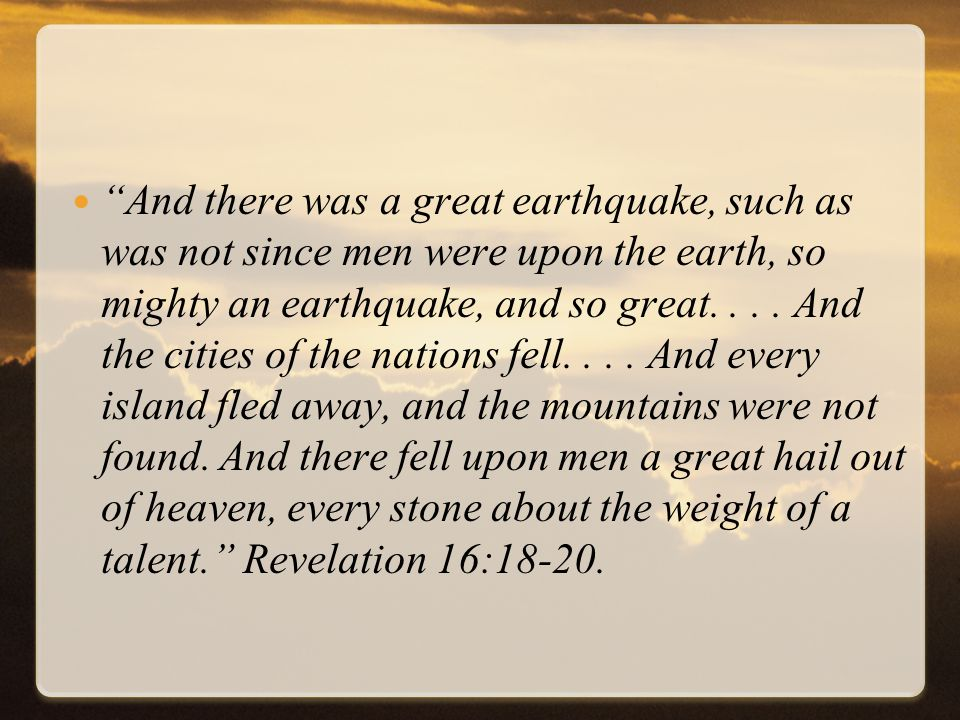 And there was a great earthquake, such as was not since men were upon the earth, so mighty an earthquake, and so great....