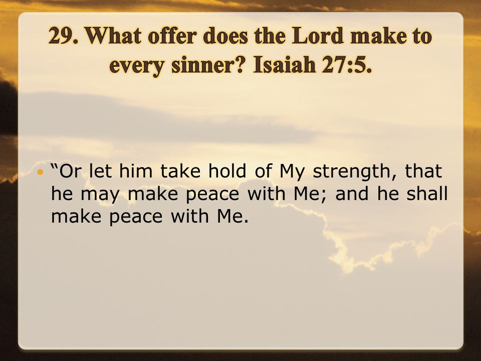 Or let him take hold of My strength, that he may make peace with Me; and he shall make peace with Me.