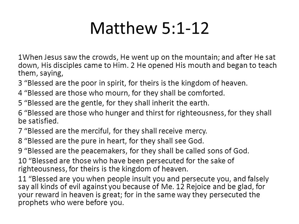 Matthew 5:1-12 1When Jesus saw the crowds, He went up on the mountain; and after He sat down, His disciples came to Him.