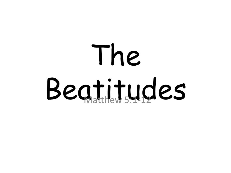The Beatitudes Matthew 5:1-12