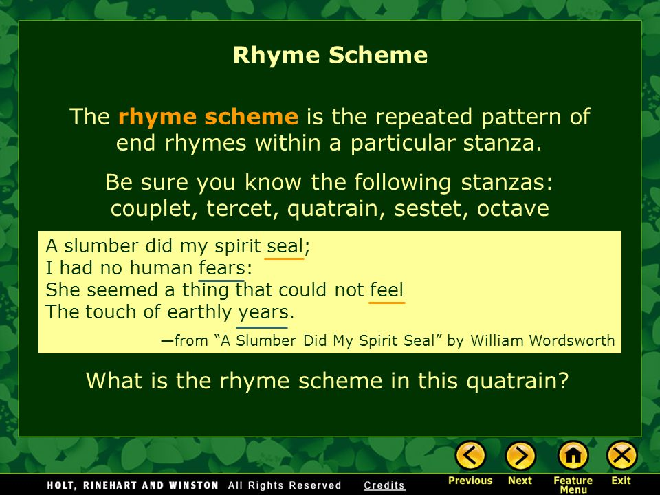 The rhyme scheme is the repeated pattern of end rhymes within a particular stanza.