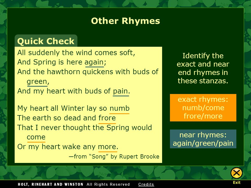 exact rhymes: numb/come frore/more near rhymes: again/green/pain Other Rhymes Identify the exact and near end rhymes in these stanzas.