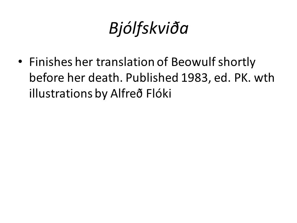 Bjólfskviða Finishes her translation of Beowulf shortly before her death.