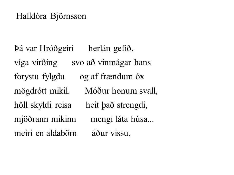 Þá var Hróðgeiri herlán gefið, víga virðing svo að vinmágar hans forystu fylgdu og af frændum óx mögdrótt mikil. Móður honum svall, höll skyldi reisa