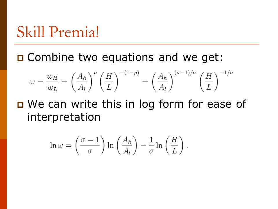 Skill Premia!  Combine two equations and we get:  We can write this in log form for ease of interpretation