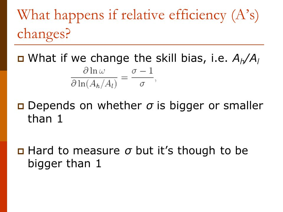 What happens if relative efficiency (A's) changes?  What if we change the skill bias, i.e. A h /A l  Depends on whether σ is bigger or smaller than