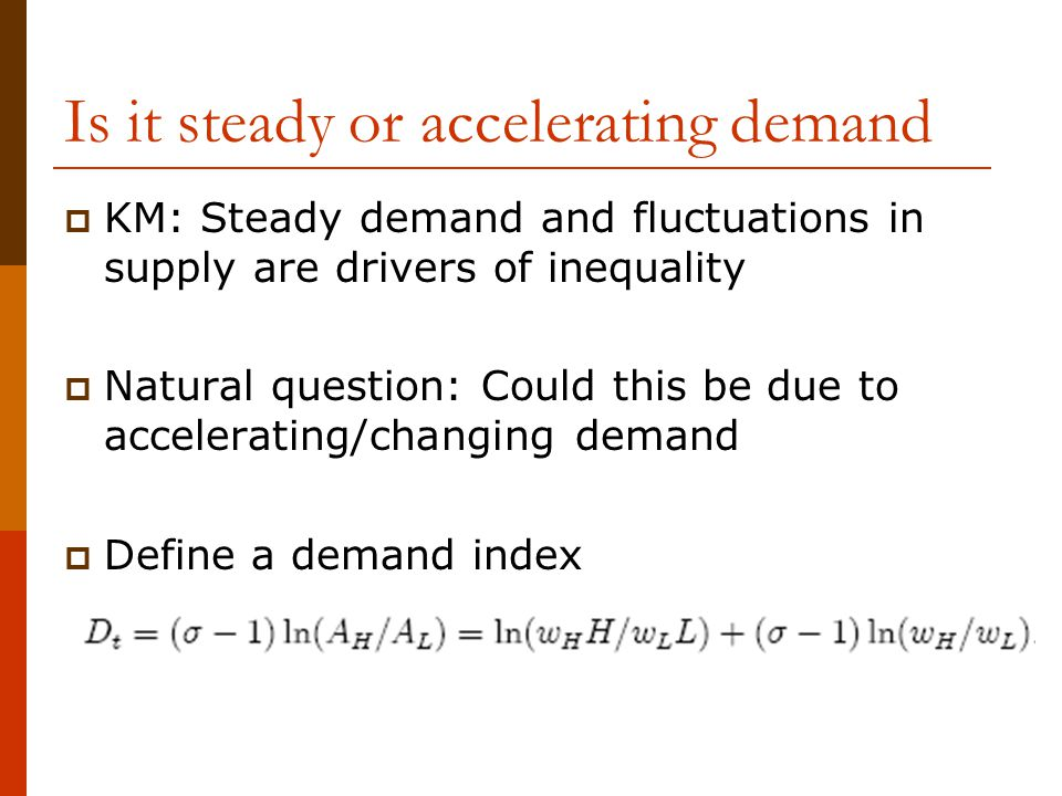 Is it steady or accelerating demand  KM: Steady demand and fluctuations in supply are drivers of inequality  Natural question: Could this be due to
