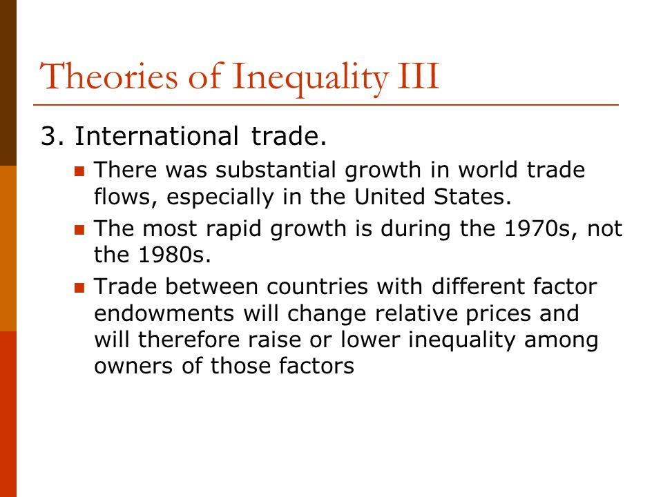 Theories of Inequality III 3. International trade. There was substantial growth in world trade flows, especially in the United States. The most rapid