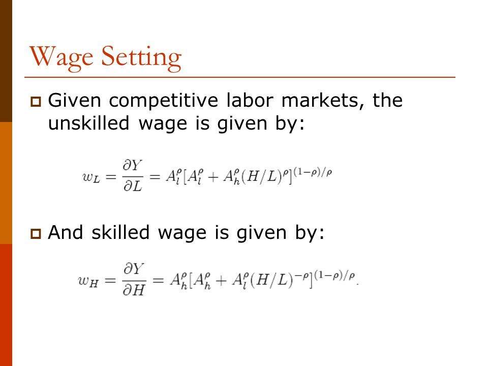 Wage Setting  Given competitive labor markets, the unskilled wage is given by:  And skilled wage is given by: