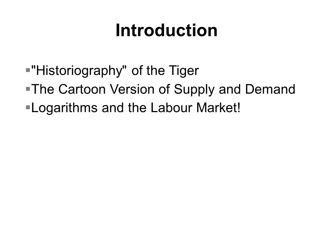 Introduction  Historiography of the Tiger  The Cartoon Version of Supply and Demand  Logarithms and the Labour Market!