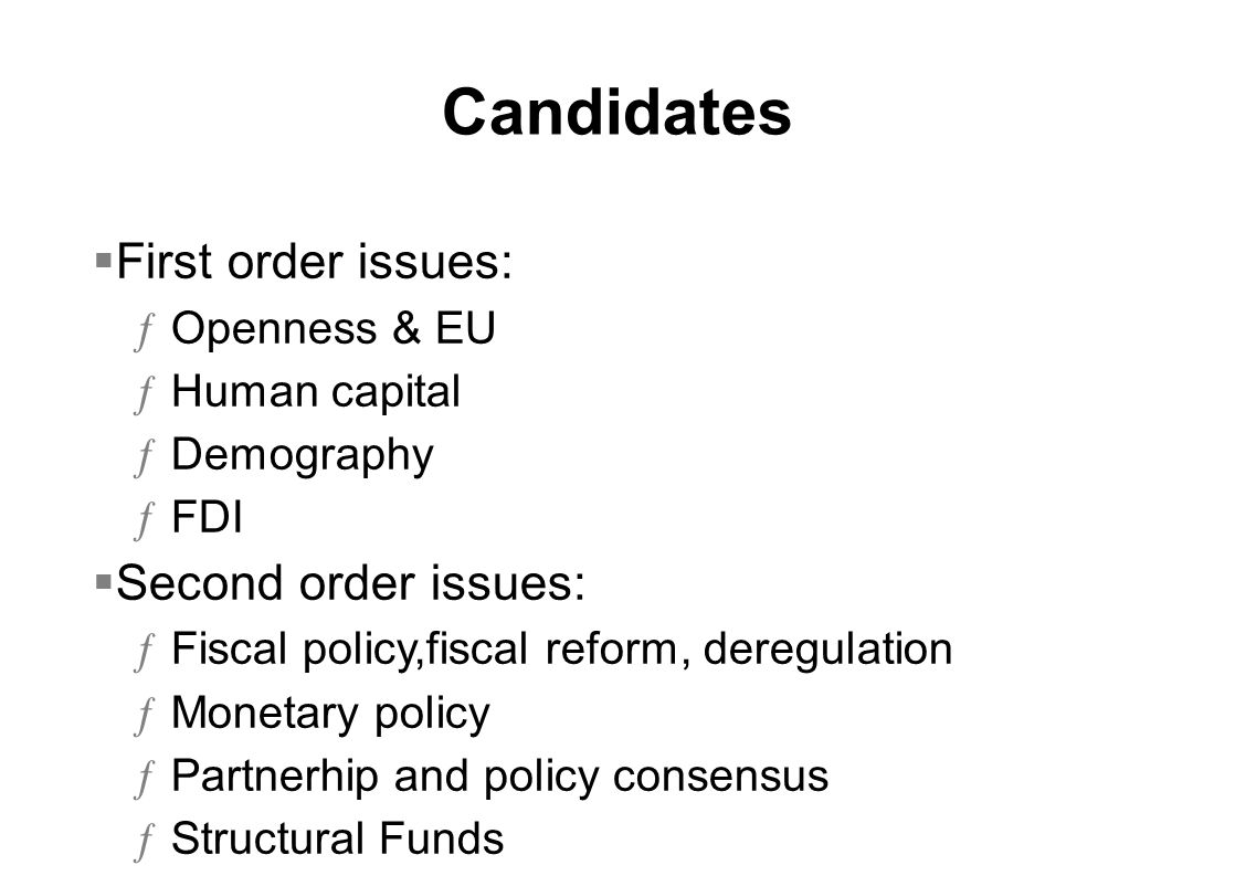  First order issues: ƒOpenness & EU ƒHuman capital ƒDemography ƒFDI  Second order issues: ƒFiscal policy,fiscal reform, deregulation ƒMonetary policy ƒPartnerhip and policy consensus ƒStructural Funds Candidates