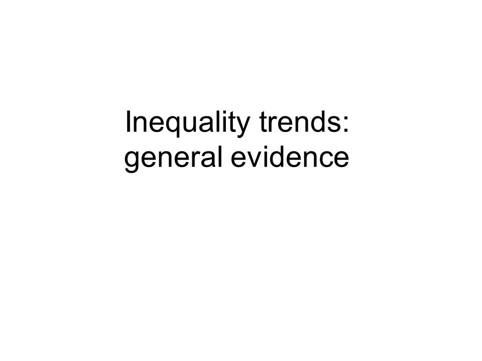 Inequality trends: general evidence