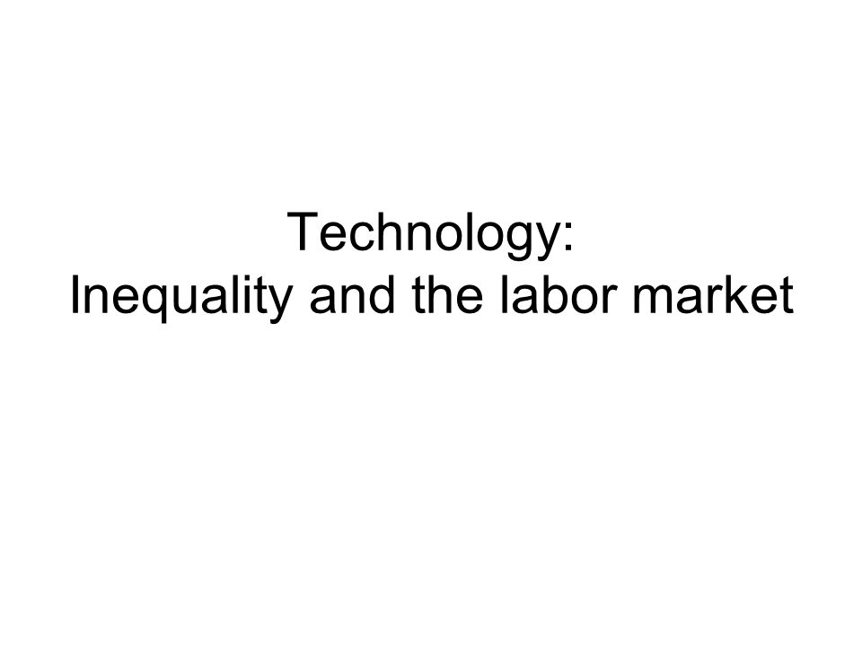 Technology: Inequality and the labor market