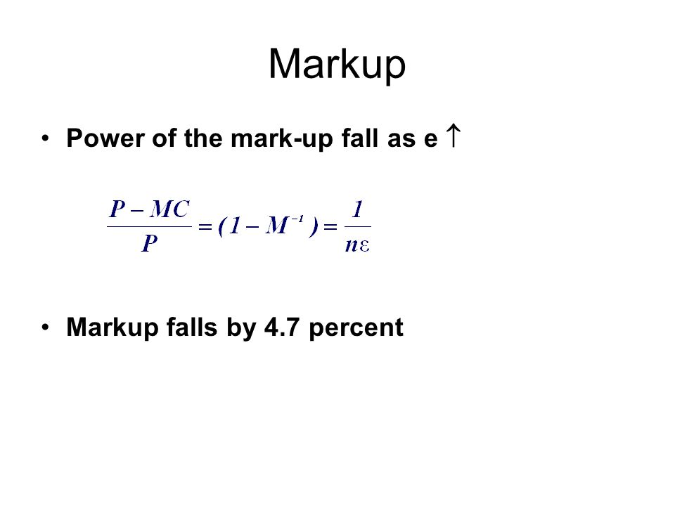 Markup Power of the mark-up fall as e  Markup falls by 4.7 percent