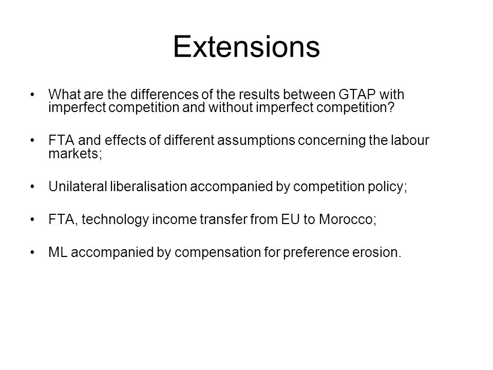 Extensions What are the differences of the results between GTAP with imperfect competition and without imperfect competition.