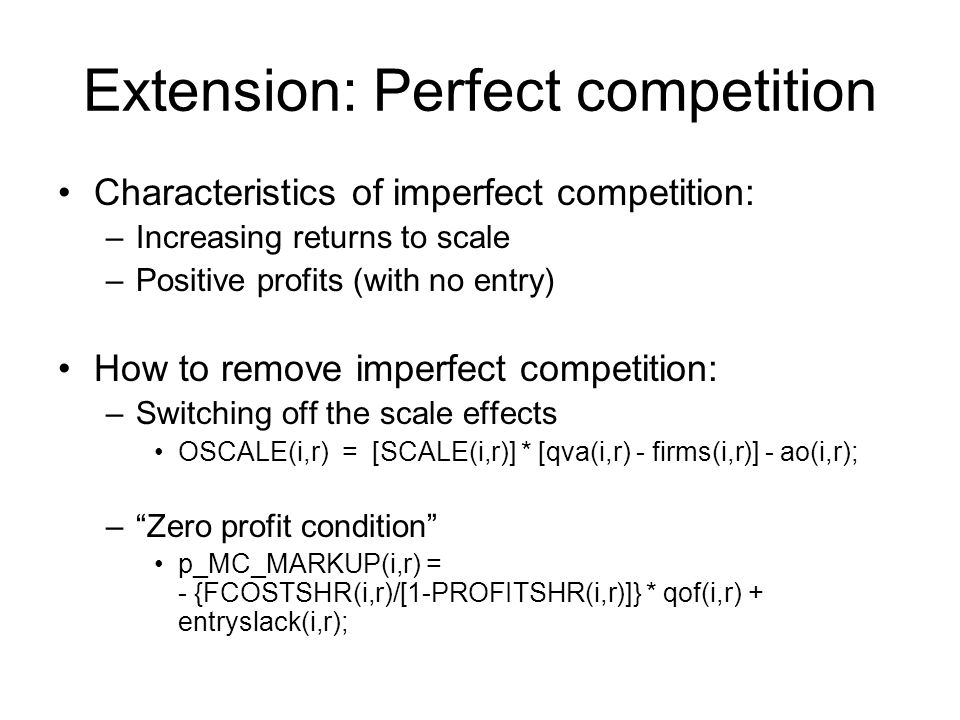 Extension: Perfect competition Characteristics of imperfect competition: –Increasing returns to scale –Positive profits (with no entry) How to remove