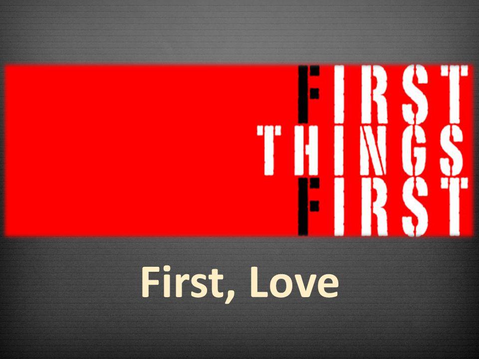 First, Love
