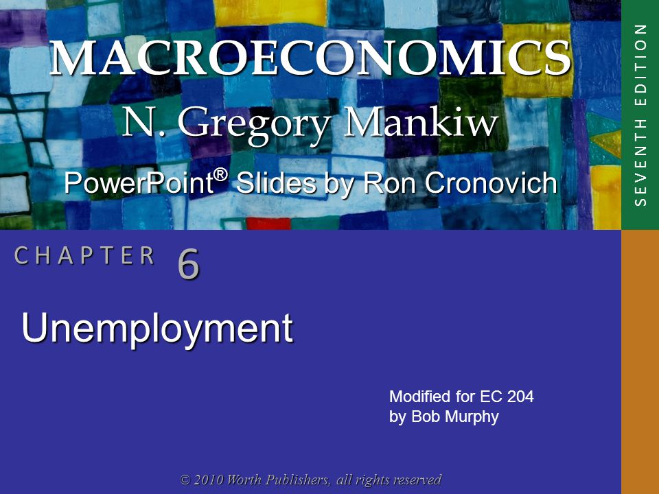 MACROECONOMICS © 2010 Worth Publishers, all rights reserved S E V E N T H E D I T I O N PowerPoint ® Slides by Ron Cronovich N.