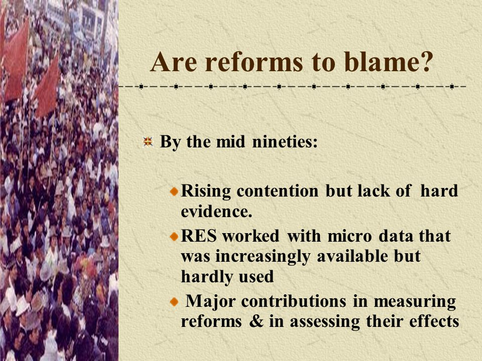 Are reforms to blame.By the mid nineties: Rising contention but lack of hard evidence.