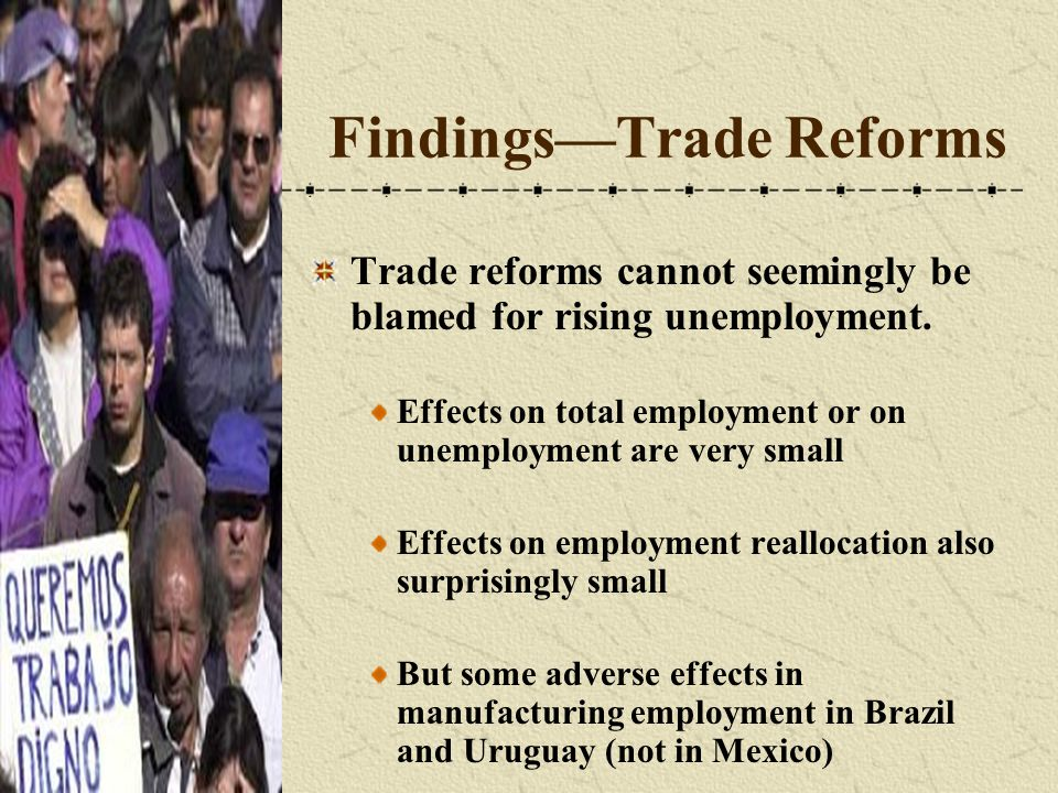 Findings—Trade Reforms Trade reforms cannot seemingly be blamed for rising unemployment.