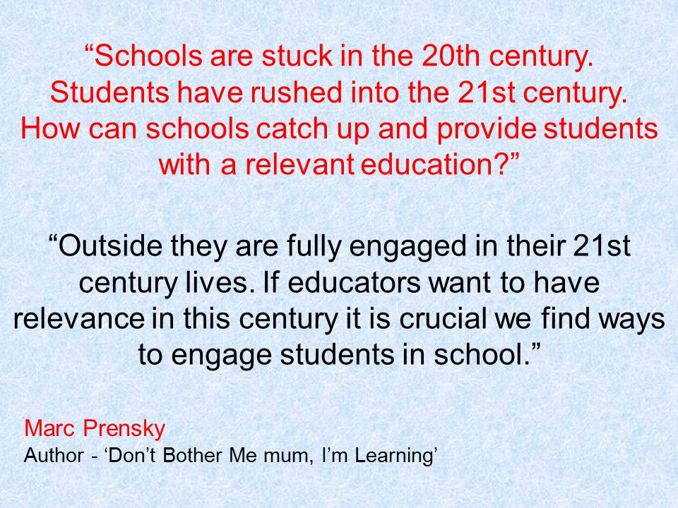 Schools are stuck in the 20th century. Students have rushed into the 21st century.