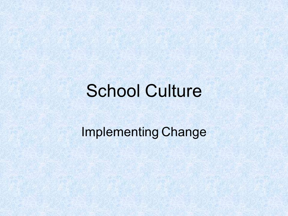 School Culture Implementing Change