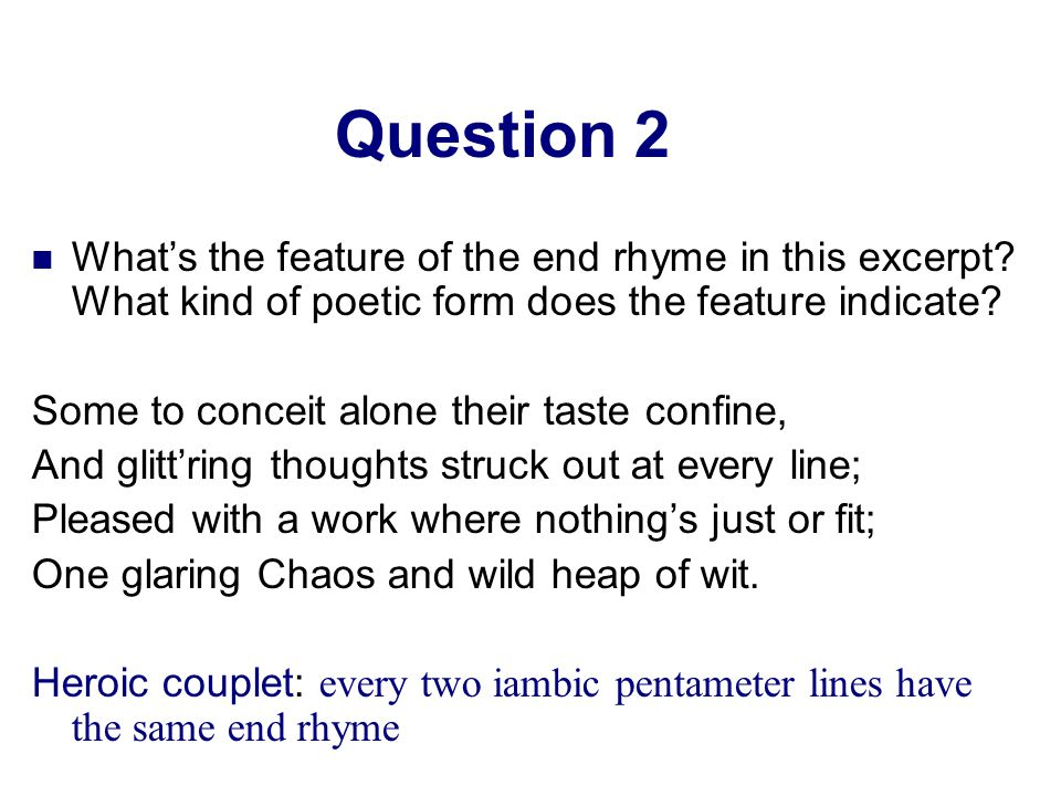 Question 2 What's the feature of the end rhyme in this excerpt.