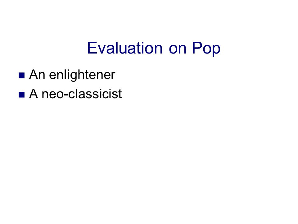 Evaluation on Pop An enlightener A neo-classicist