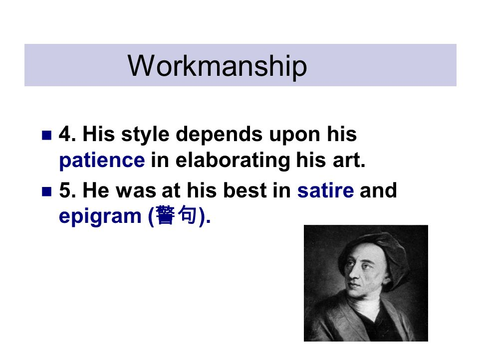 Workmanship 4. His style depends upon his patience in elaborating his art.
