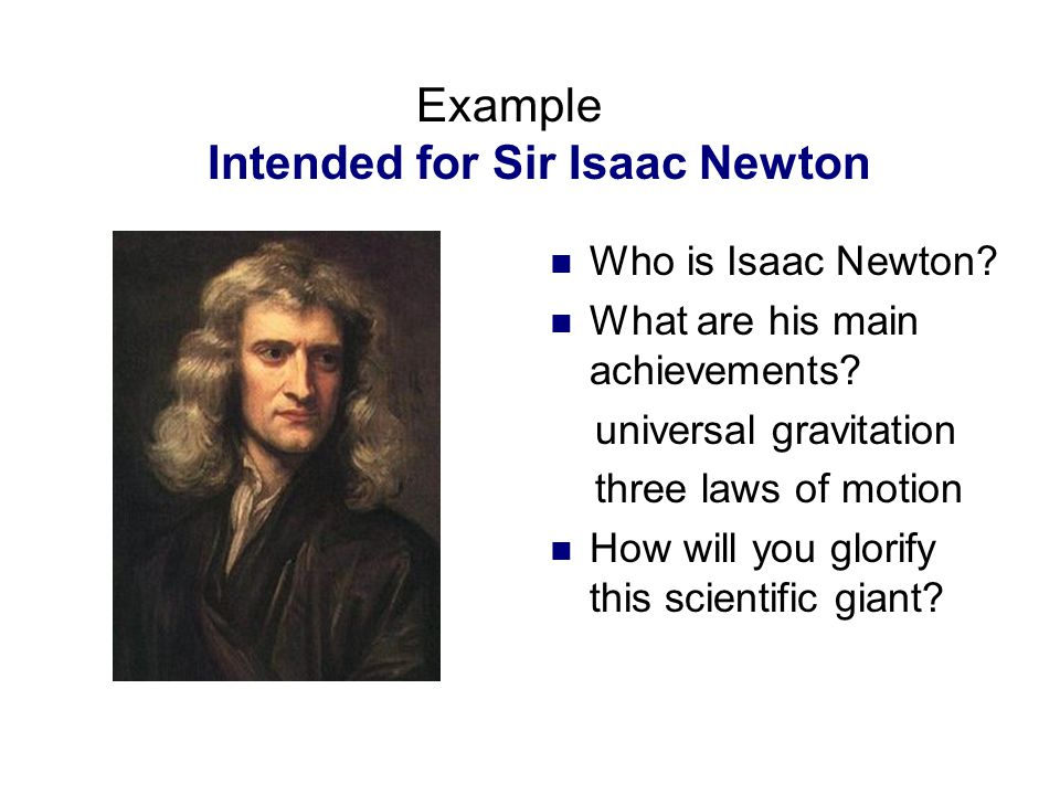 Example Intended for Sir Isaac Newton Who is Isaac Newton.