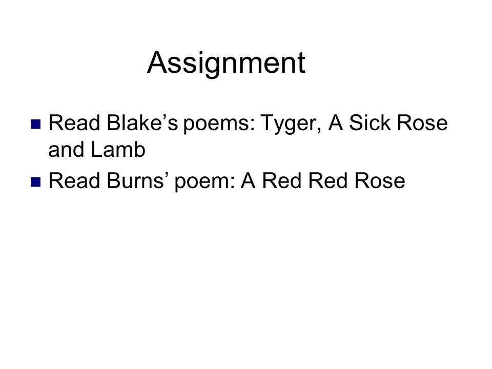Assignment Read Blake's poems: Tyger, A Sick Rose and Lamb Read Burns' poem: A Red Red Rose