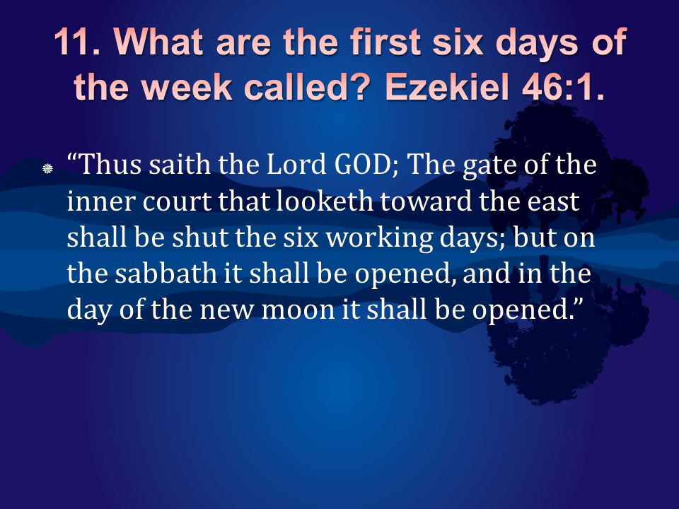 " ""Thus saith the Lord GOD; The gate of the inner court that looketh toward the east shall be shut the six working days; but on the sabbath it shall b"