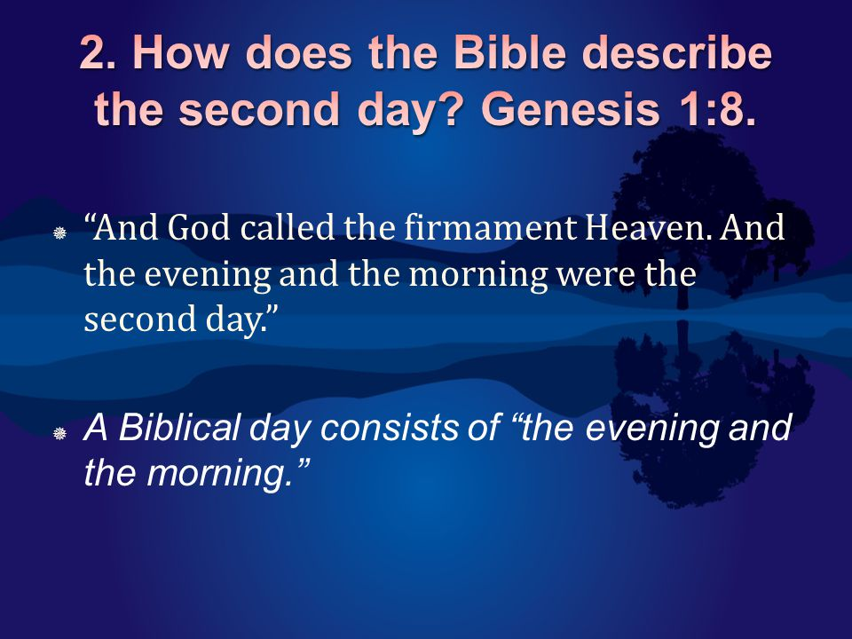 " ""And God called the firmament Heaven. And the evening and the morning were the second day.""  A Biblical day consists of ""the evening and the mornin"