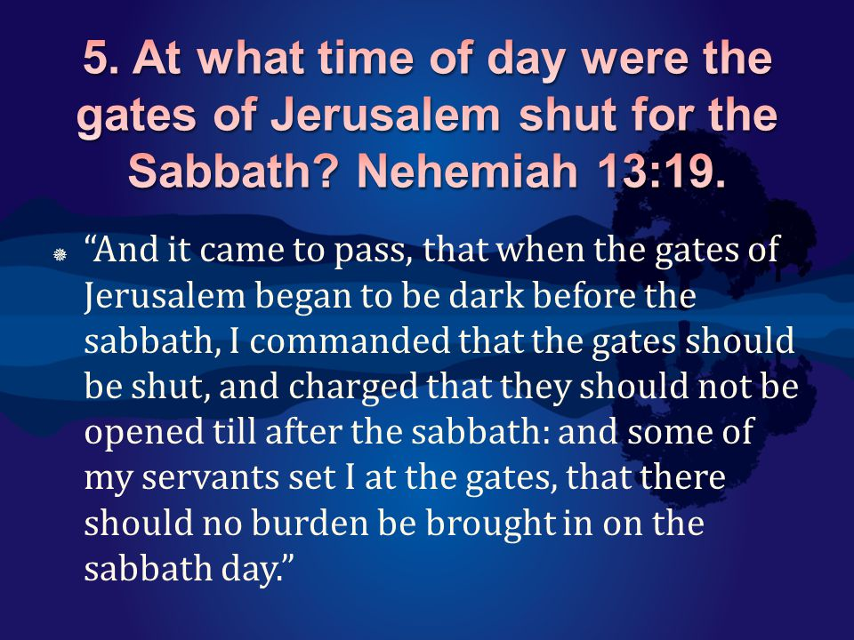" ""And it came to pass, that when the gates of Jerusalem began to be dark before the sabbath, I commanded that the gates should be shut, and charged t"