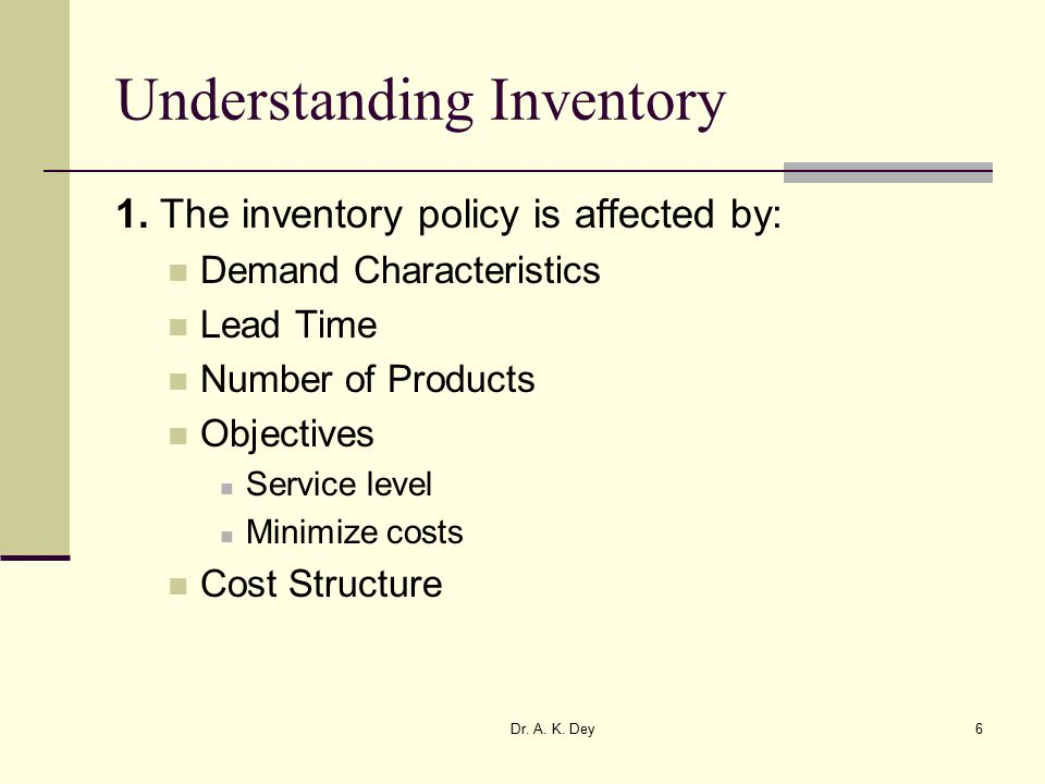 Dr. A. K. Dey6 Understanding Inventory 1.
