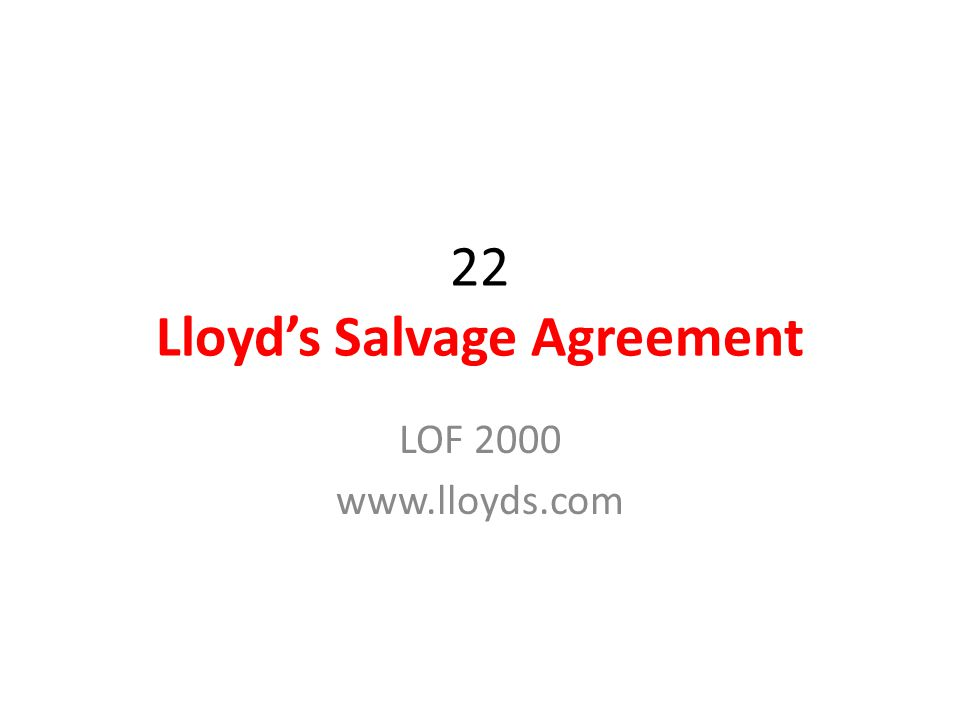 LLOYD S STANDARD FORM OF SALVAGE AGREEMENT (APPROVED AND PUBLISHED BY THE COUNCIL OF LLOYD'S) NO CURE - NO PAY LOF 2000