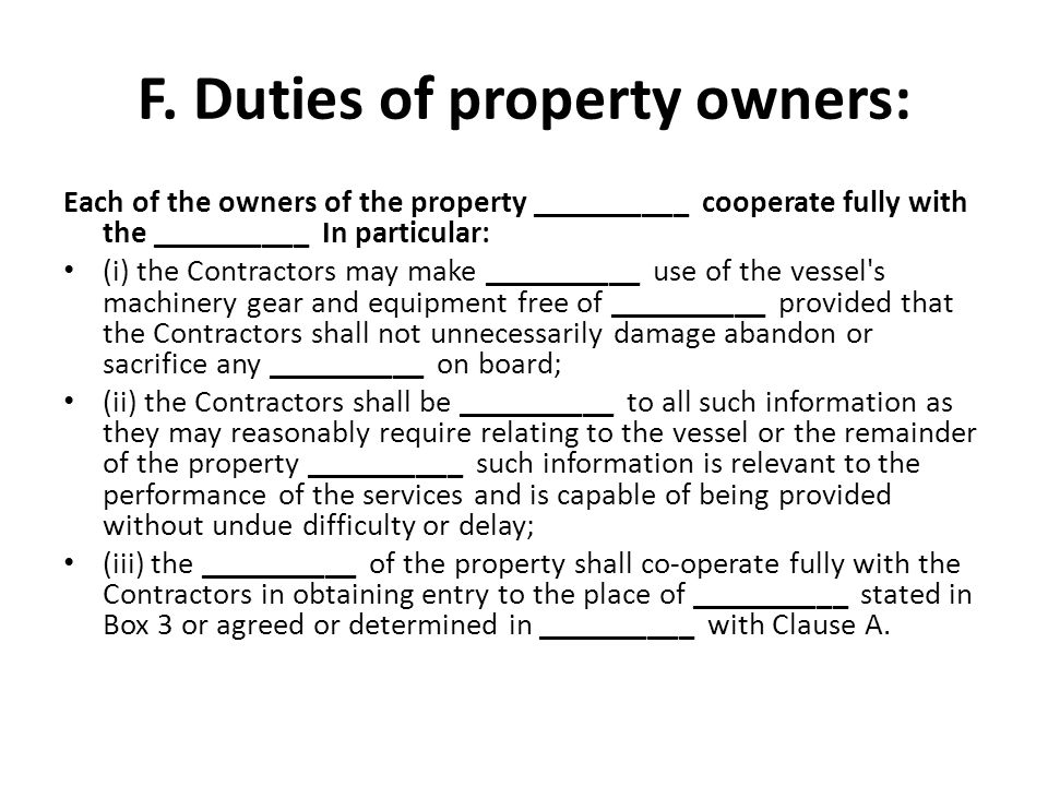 F. Duties of property owners: Each of the owners of the property __________ cooperate fully with the __________ In particular: (i) the Contractors may