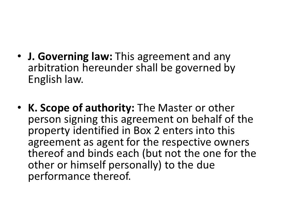 J. Governing law: This agreement and any arbitration hereunder shall be governed by English law.