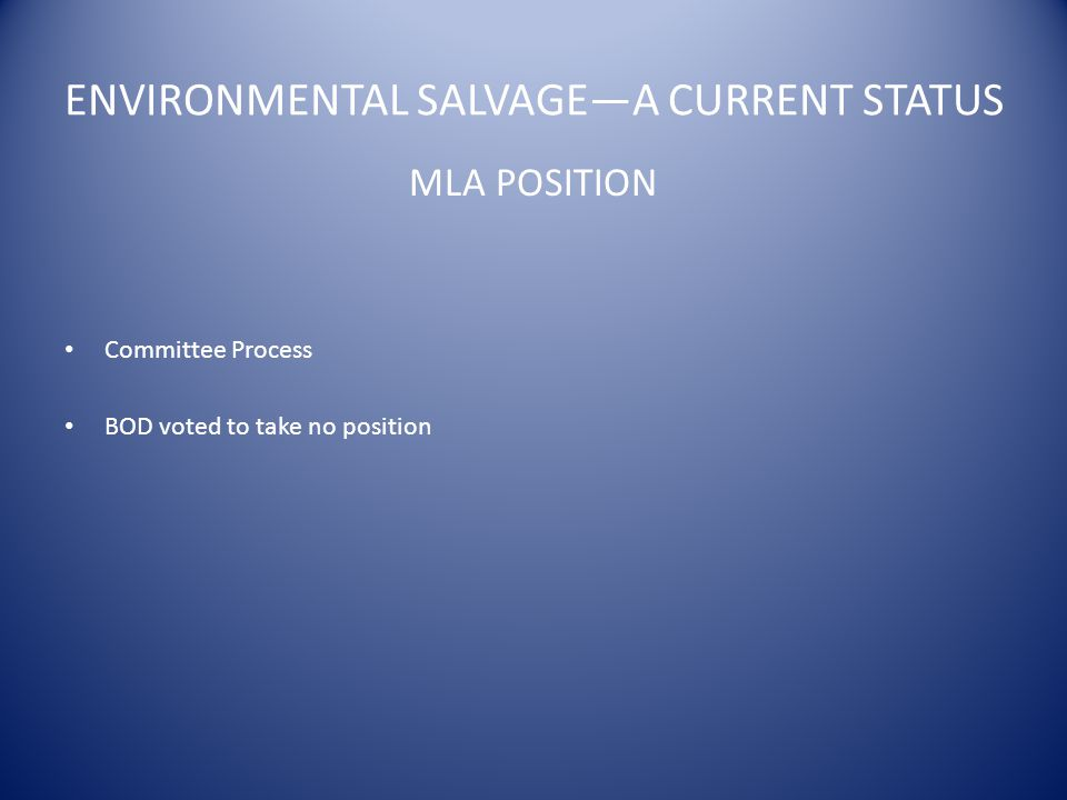 ENVIRONMENTAL SALVAGE—A CURRENT STATUS MLA POSITION Committee Process BOD voted to take no position