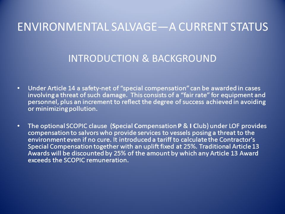 ENVIRONMENTAL SALVAGE—A CURRENT STATUS INTRODUCTION & BACKGROUND Under Article 14 a safety-net of special compensation can be awarded in cases involving a threat of such damage.