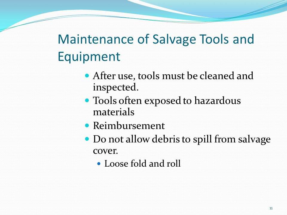 Maintenance of Salvage Tools and Equipment After use, tools must be cleaned and inspected. Tools often exposed to hazardous materials Reimbursement Do