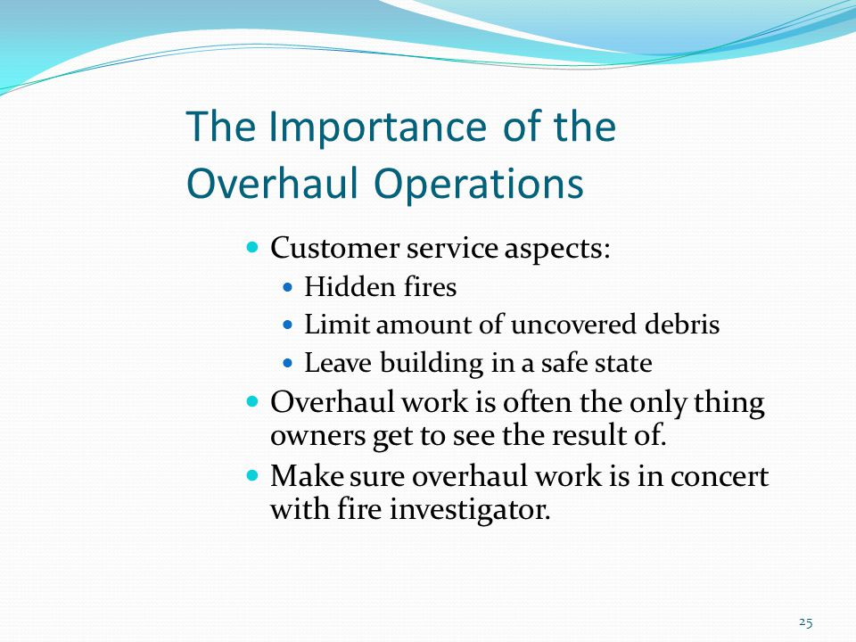 The Importance of the Overhaul Operations Customer service aspects: Hidden fires Limit amount of uncovered debris Leave building in a safe state Overh