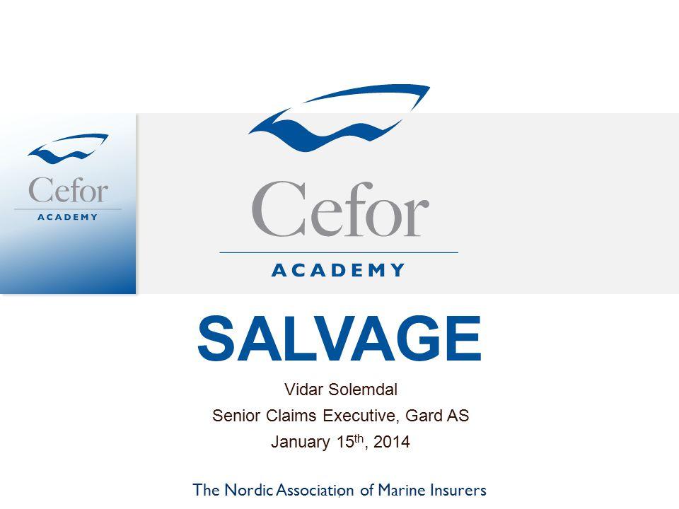 SALVAGE Vidar Solemdal Senior Claims Executive, Gard AS January 15 th, 2014 The Nordic Association of Marine Insurers 1