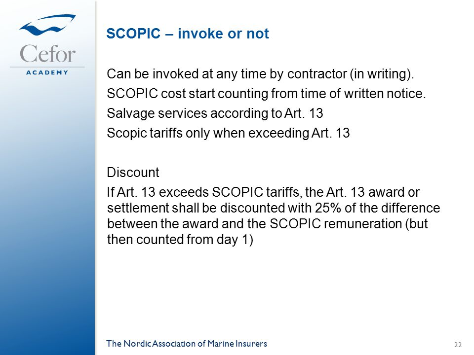 SCOPIC – invoke or not Can be invoked at any time by contractor (in writing). SCOPIC cost start counting from time of written notice. Salvage services