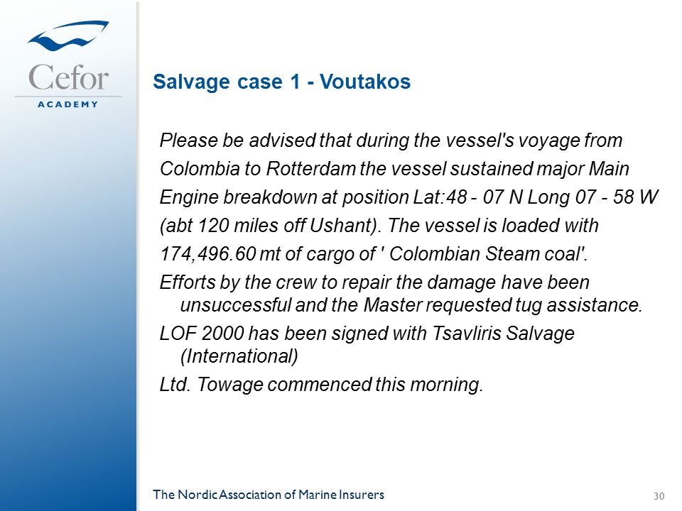 Salvage case 1 - Voutakos Please be advised that during the vessel's voyage from Colombia to Rotterdam the vessel sustained major Main Engine breakdow