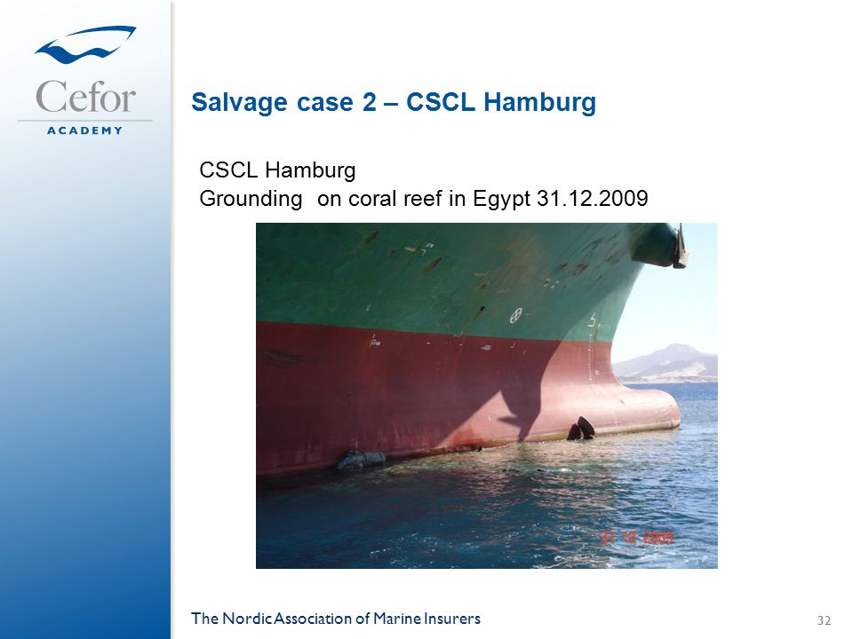 Salvage case 2 – CSCL Hamburg CSCL Hamburg Grounding on coral reef in Egypt 31.12.2009 The Nordic Association of Marine Insurers 32