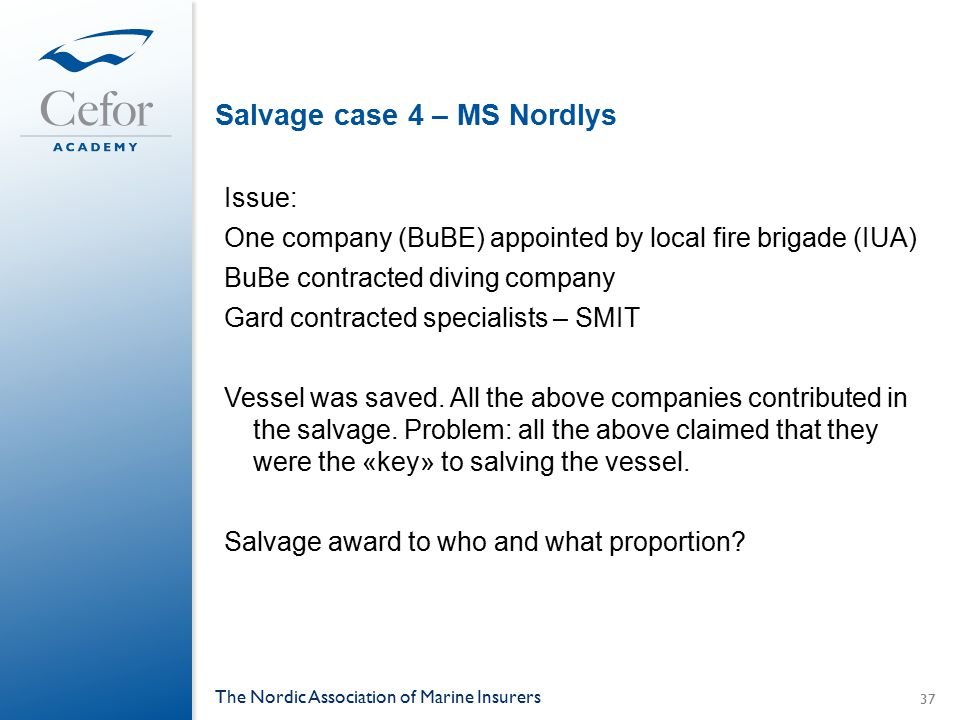 Salvage case 4 – MS Nordlys Issue: One company (BuBE) appointed by local fire brigade (IUA) BuBe contracted diving company Gard contracted specialists
